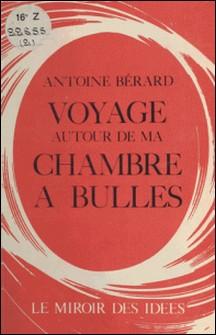 Voyage autour de ma chambre à bulles : Chroniques scientifiques-Antoine Berard