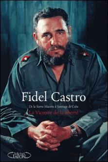 La victoire de la liberté - De la Sierra Maestra à Santiago de Cuba-Fidel Castro