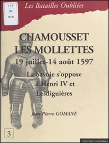 Chamousset - Les Mollettes, 19 juillet-14 août 1597. - La Savoie s'oppose à Henri IV et Lesdiguières-Jean-Pierre Gomane