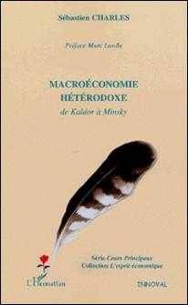 Macroéconomie hétérodoxe - De Kaldor à Minsky-Sébastien Charles