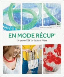 En mode récup' - 30 projets DIY du déchet à l'objet-Anne-Dominique Gaté , Océane Herrou