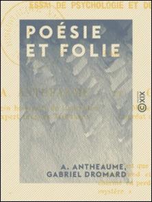 Poésie et Folie - Essai de psychologie et de critique-A. Antheaume , Gabriel Dromard