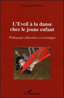 L'Eveil à la danse chez le jeune enfant - Pédagogie éducative et artistique-Véronique Dereux