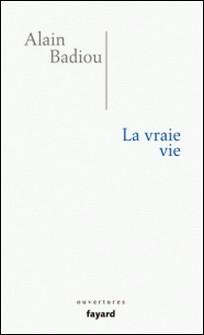 La vraie vie - Appel à la corruption de la jeunesse-Alain Badiou