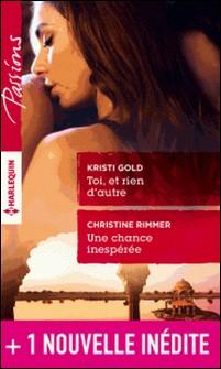 Toi, et rien d'autre - Une chance inespérée - Une rencontre à Rust Creek Falls-Christine Rimmer , Allison Leigh