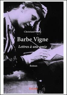 Barbe vigne - Lettres à une amie - Roman-Christiane Buret