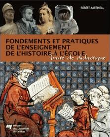 Fondements et pratiques de l'enseignement de l'histoire à l'école - Traité de didactique-Robert Martineau