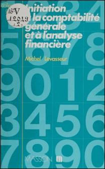 Initiation à la comptabilité générale et à l'analyse financière-Pierre Levasseur