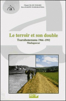 Le terroir et son double, Tsarahonenana 1966-1992-Chantal Blanc-Pamard