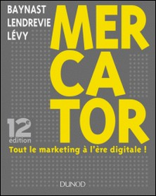 Mercator - 12e éd. - Tout le marketing à l'ère digitale-Arnaud de Baynast , Julien Lévy