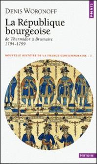 Nouvelle histoire de la France contemporaine - Tome 3, La République bourgeoise, de Thermidor à Brumaire (1794-1799)-Denis Woronoff