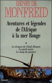 Aventures et légendes de l'Afrique à la mer Rouge T01-Henry de Monfreid