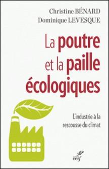 La poutre et la paille écologiques - L'industrie à la rescousse du climat-Christine Bénard , Dominique Levesque