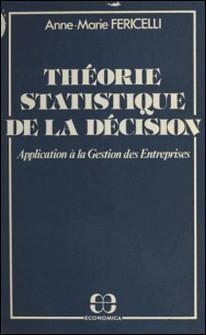 Théorie statistique de la décision : application à la gestion des entreprises-Anne-Marie Fericelli
