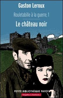 Rouletabille a la guerre 1 Le château noir-Gaston Leroux , Gaston Leroux