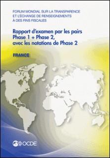 Forum mondial sur la transparence et l'échange de renseignements à des fins fiscales - Rapport d'examen par les pairs : France 2013 / Phase 1 + Phase 2, avec les notations de Phase 2-OCDE