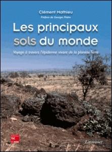 Les principaux sols du monde - Voyage à travers l'épiderme vivant de la planète Terre-Clément Mathieu
