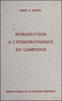 Introduction à l'ethnobotanique du Cambodge-Marie Alexandrine Martin