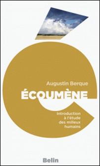 Écoumène. Introduction à l'étude des milieux humains-Augustin Berque , Editions Belin