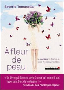 A fleur de peau - Le roman initiatique des hypersensibles-Saverio Tomasella