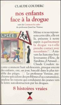 Nos enfants face à la drogue - Suivi de Comment les aider-Claude Couderc , Jean-Luc Venisse