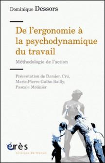 De l'ergonomie à la psychodynamique du travail - Méthodologie de l'action-Dominique Dessors