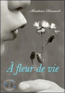 À fleur de vie - De l'ombre à la lumière-Béatrice Druart