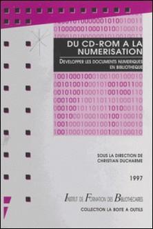DU CD ROM A LA NUMERISATION. - Développer les documents numériques en bibliothèques-Christian Ducharme , Collectif