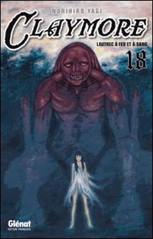 Claymore - Tome 18 - Lautrec à feu et à sang-Norihiro Yagi
