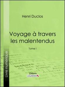 Voyage à travers les malentendus - Tome I-Henri Duclos , Ligaran