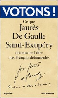Votons ! - Ce que Jaurès, De Gaulle, Saint-Exupéry ont encore à dire aux Français déboussolés-Jean Jaurès , Charles de Gaulle , Antoine de Saint-Exupéry , Jean-Pierre Guéno
