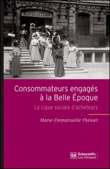 Consommateurs engagés à la Belle Epoque - La Ligue sociale d'acheteurs-Marie-Emmanuelle Chessel