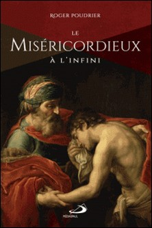 Le Miséricordieux à l'infini-Roger Poudrier