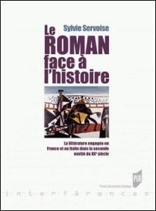 Le Roman face à l'histoire - La littérature engagée en France et en Italie dans la seconde moitié du XXe siècle-Sylvie Servoise