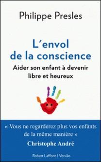 L'envol de la conscience: aider son enfant à devenir libre et heureux-Philippe Presles , Christophe André
