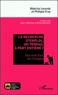 La recherche d'emploi, un travail à part entière ! - Aux marches de l'emploi-Béatrice Leconte , Philippe Eray