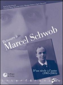 Retours à Marcel Schwob - D'un siècle à l'autre (1905-2005)-Christian Berg , Alexandre Gefen , Monique Jutrin , Agnès Lhermitte