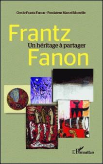 Frantz Fanon, un héritage à partager-Collectif