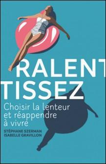Ralentissez - Choisir la lenteur et réapprendre à vivre-Stéphane Szerman , Isabelle Gravillon , Delphine Le Guerinel