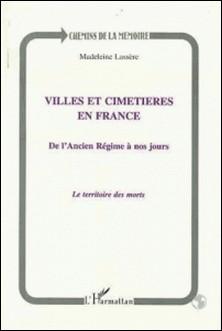 VILLES ET CIMETIERES EN FRANCE . DE L'ANCIEN REGIME A NOS JOURS, LE TERRITOIRE DES MORTS-Madeleine Lassère