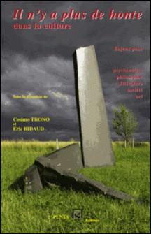 Il n'y a plus de honte dans la culture - Enjeux pour psychanalyse, philosophie, littérature, société, art-Cosimo Trono , Eric Bidaud