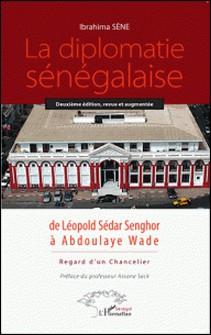 La diplomatie sénégalaise de Léopold Sédar Senghor à Abdoulaye Wade - Regard d'un chancelier-Ibrahima Sène