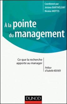 A la pointe du management - Ce que la recherche apporte au manager-Jérôme Barthélemy , Nicolas Mottis