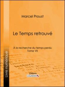 A la recherche du temps perdu - Tome VII - Le Temps retrouvé-Marcel Proust , Ligaran