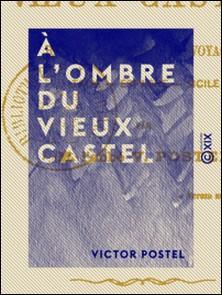 À l'ombre du vieux castel - Récits, excursions et voyages : Italie, Espagne, Sicile-Victor Postel