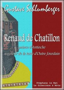 Renaud de Châtillon, prince d'Antioche, seigneur de la terre d'Outre Jourdain-Gustave Schlumberger