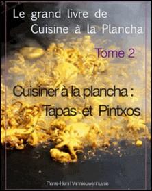 Le grand livre de cuisine à la plancha tome 2 - Cuisiner à la plancha : Tapas et Pintxos-Pierre-Henri Vannieuwenhuyse