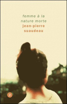 Femme à la nature morte - Portrait de femme dans la vie d'aujourd'hui, une révolte et ce qui s'ensuit.-Jean-Pierre Suaudeau