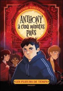Les plieurs de temps - Anthony à cinq minutes près-Manon Fargetton