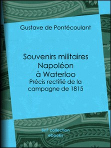 Souvenirs militaires - Napoléon à Waterloo - Précis rectifié de la campagne de 1815-Gustave de Pontécoulant